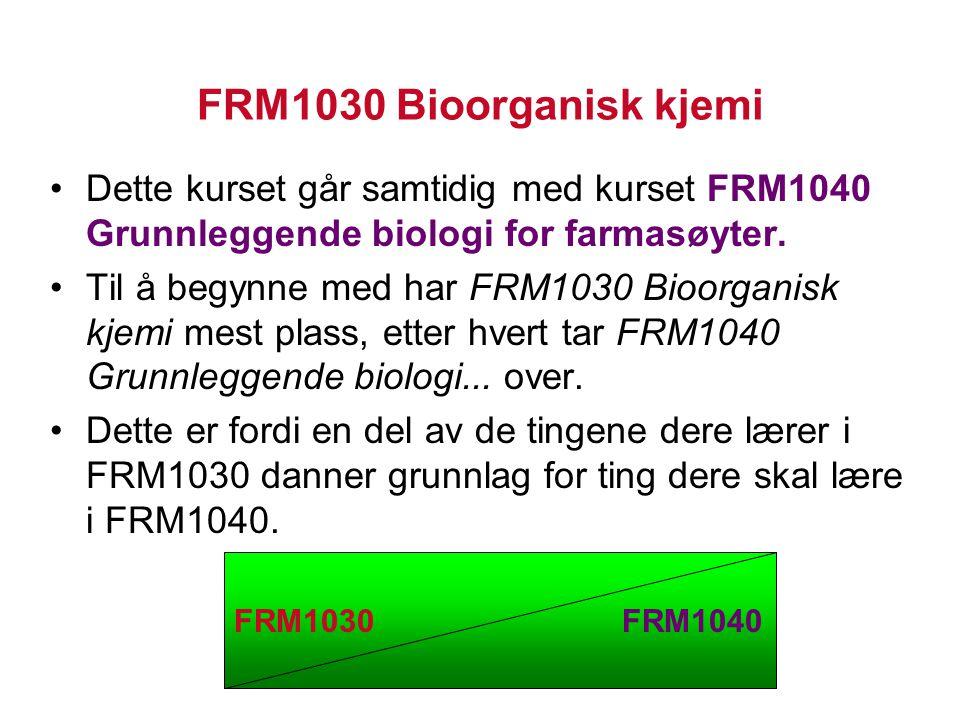 FRM1030 Bioorganisk kjemi Dette kurset går samtidig med kurset FRM1040 Grunnleggende biologi for farmasøyter. Til å begynne med har FRM1030 Bioorganis