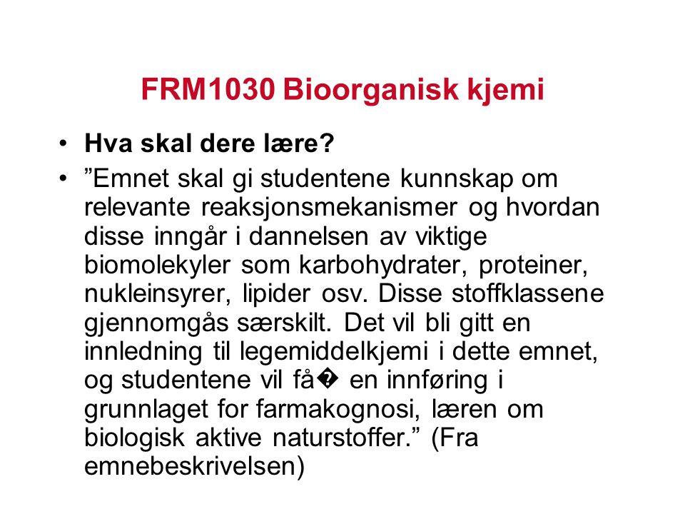 """FRM1030 Bioorganisk kjemi Hva skal dere lære? """"Emnet skal gi studentene kunnskap om relevante reaksjonsmekanismer og hvordan disse inngår i dannelsen"""