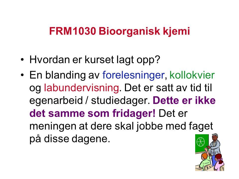 FRM1030 Bioorganisk kjemi Hvordan er kurset lagt opp.