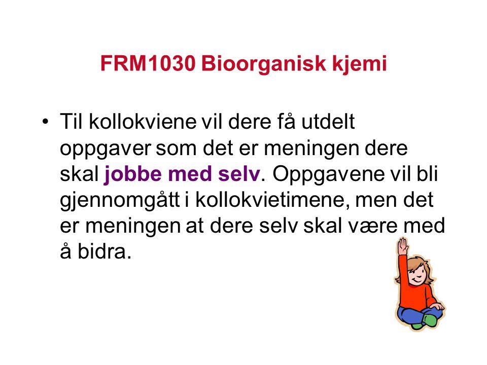 FRM1030 Bioorganisk kjemi Til kollokviene vil dere få utdelt oppgaver som det er meningen dere skal jobbe med selv. Oppgavene vil bli gjennomgått i ko