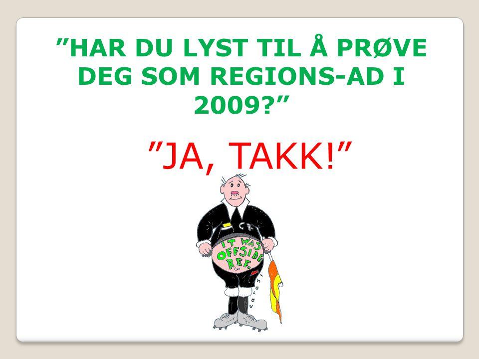 HAR DU LYST TIL Å PRØVE DEG SOM REGIONS-AD I 2009 JA, TAKK!