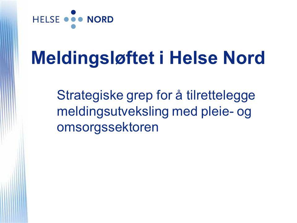 Meldingsløftet i Helse Nord Strategiske grep for å tilrettelegge meldingsutveksling med pleie- og omsorgssektoren