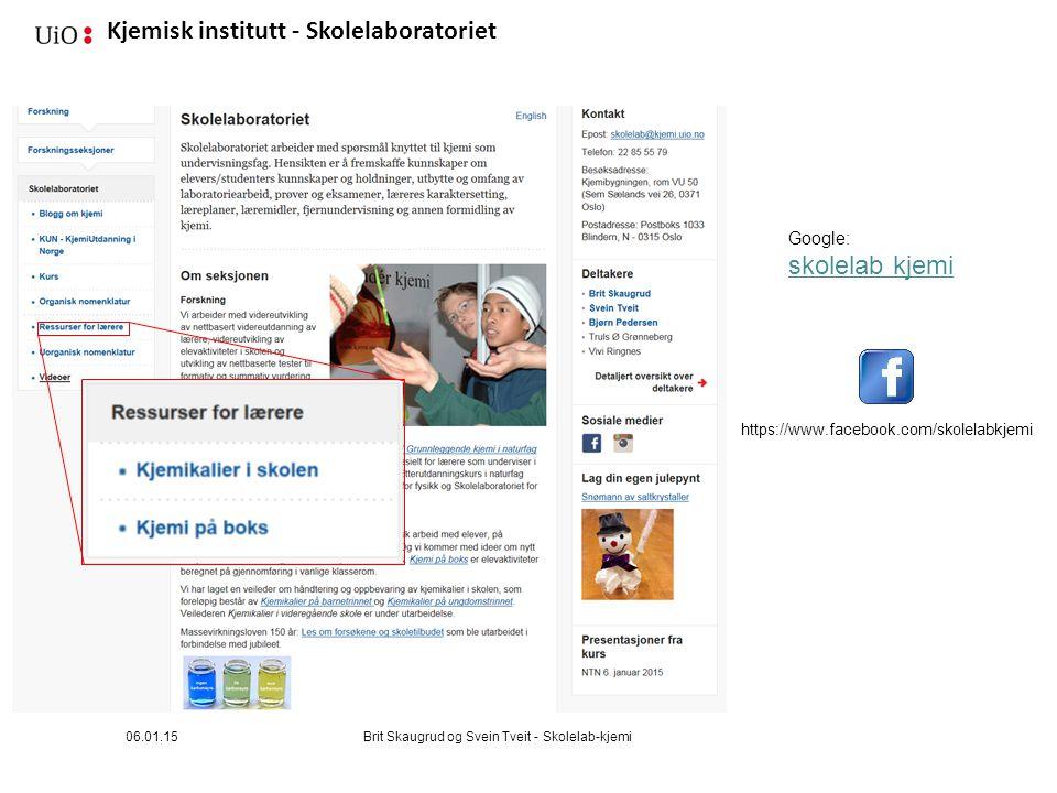 Kjemisk institutt - Skolelaboratoriet 06.01.15Brit Skaugrud og Svein Tveit - Skolelab-kjemi Google: skolelab kjemi https://www.facebook.com/skolelabkj