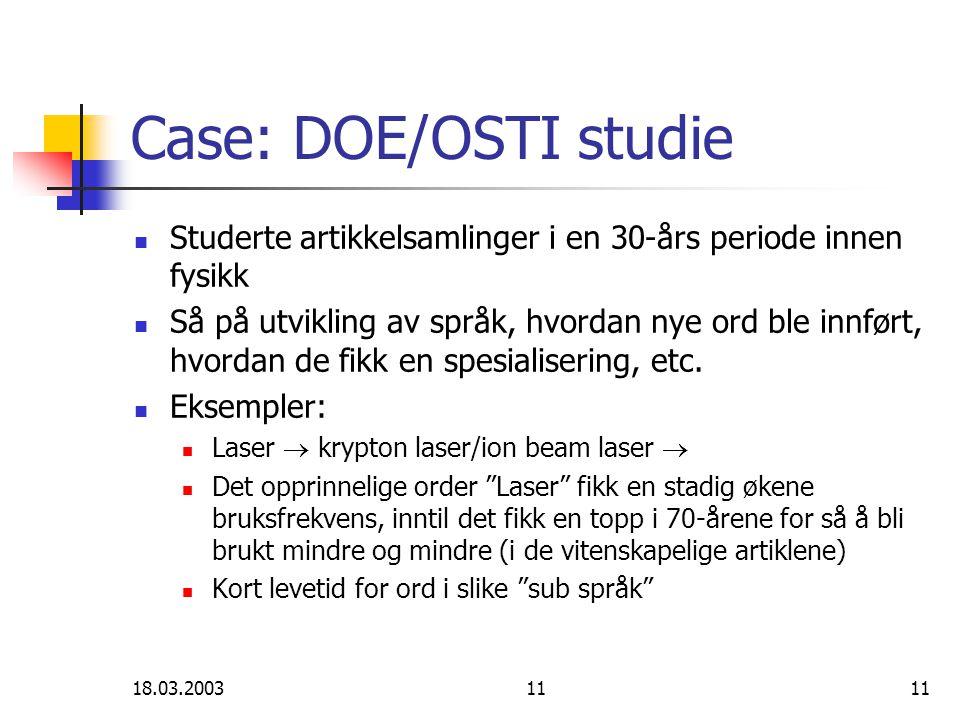 18.03.200311 Case: DOE/OSTI studie Studerte artikkelsamlinger i en 30-års periode innen fysikk Så på utvikling av språk, hvordan nye ord ble innført, hvordan de fikk en spesialisering, etc.