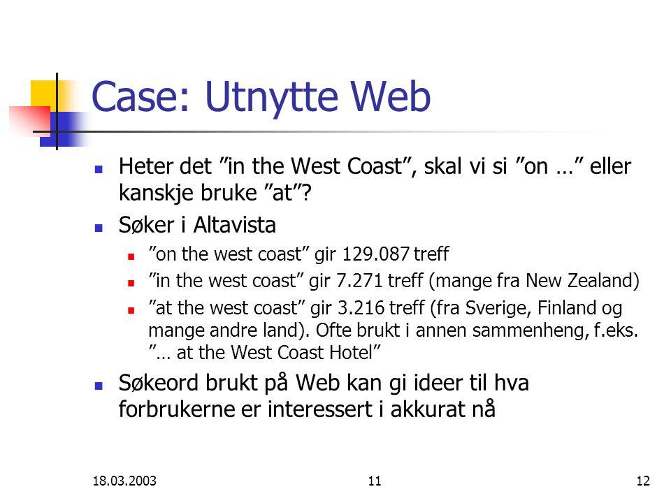 18.03.20031112 Case: Utnytte Web Heter det in the West Coast , skal vi si on … eller kanskje bruke at .