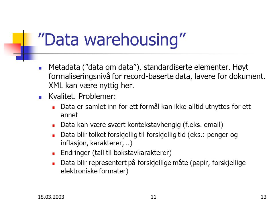 "18.03.20031113 ""Data warehousing"" Metadata (""data om data""), standardiserte elementer. Høyt formaliseringsnivå for record-baserte data, lavere for dok"