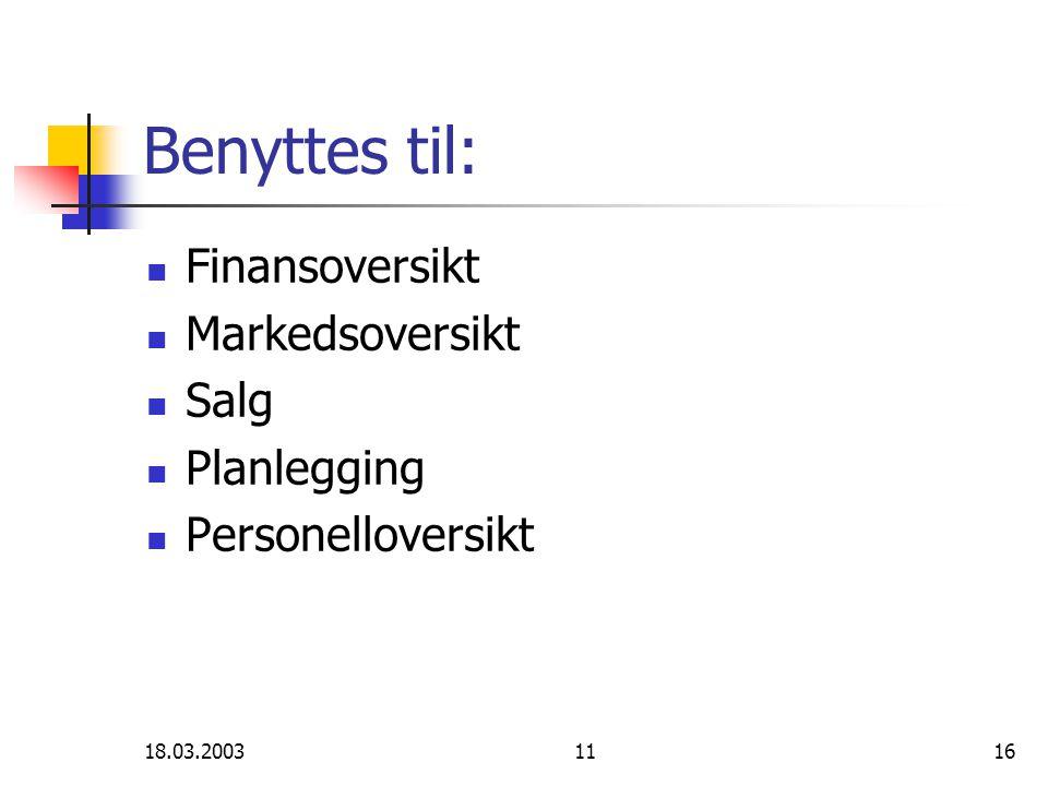18.03.20031116 Benyttes til: Finansoversikt Markedsoversikt Salg Planlegging Personelloversikt