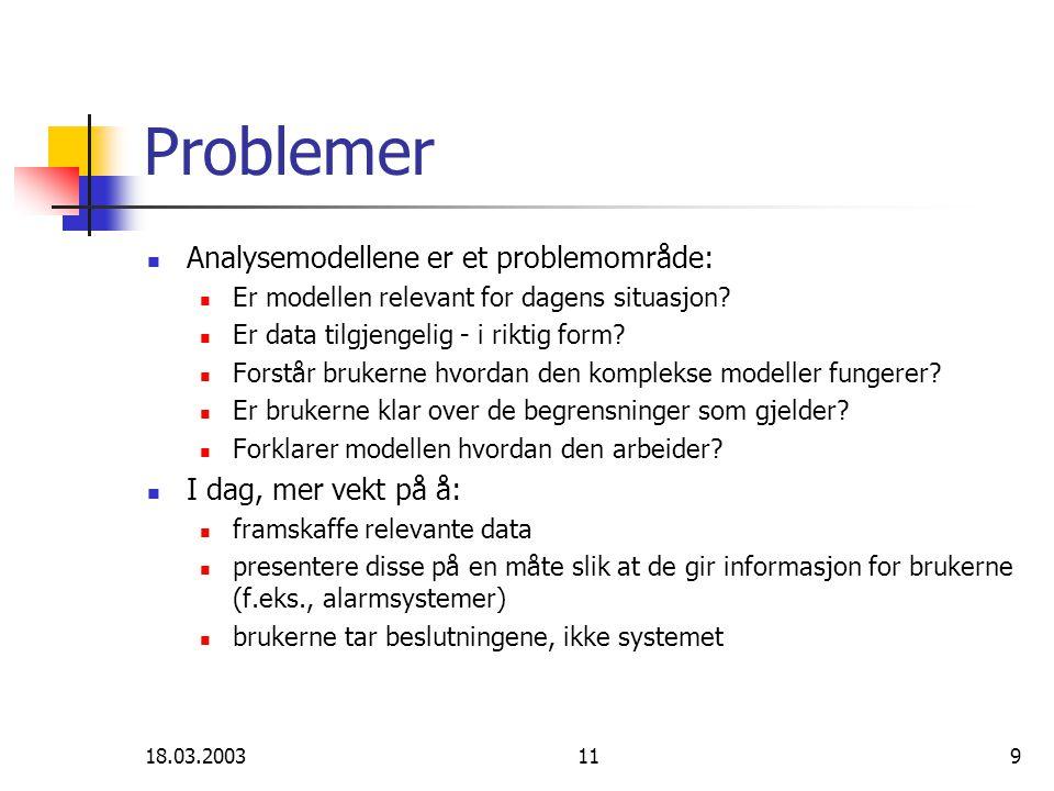 18.03.2003119 Problemer Analysemodellene er et problemområde: Er modellen relevant for dagens situasjon.