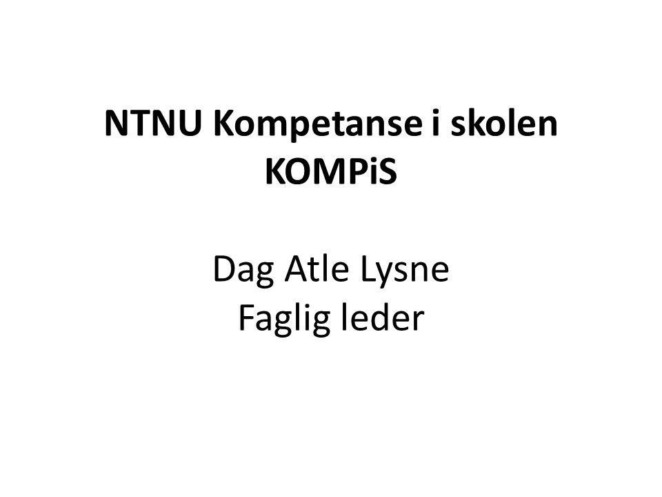 NTNU Kompetanse i skolen KOMPiS Dag Atle Lysne Faglig leder