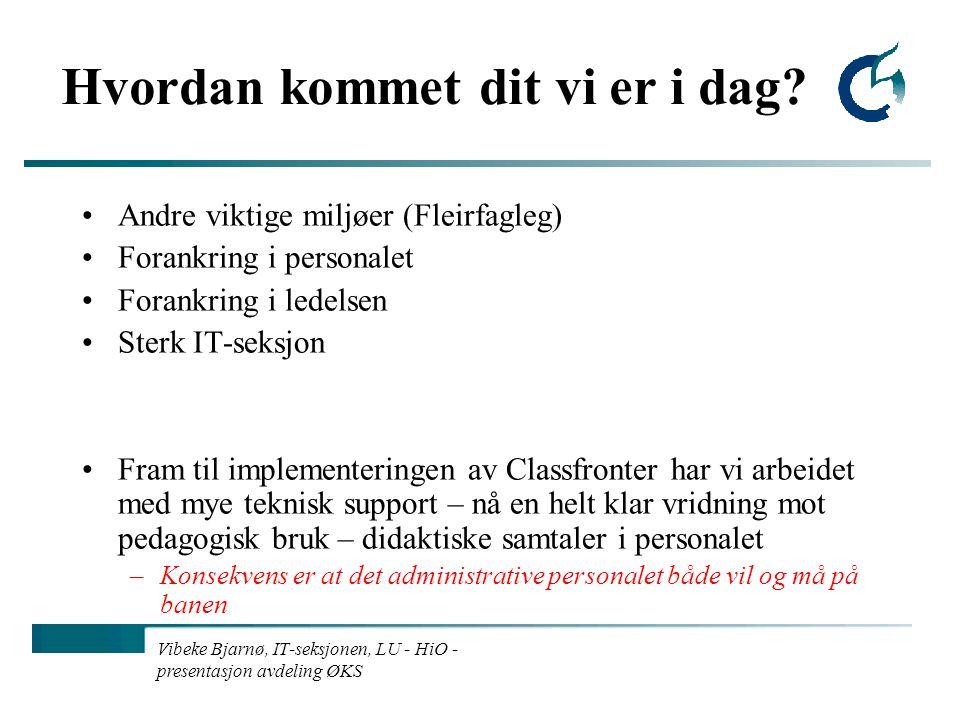 Vibeke Bjarnø, IT-seksjonen, LU - HiO - presentasjon avdeling ØKS Hvordan kommet dit vi er i dag.