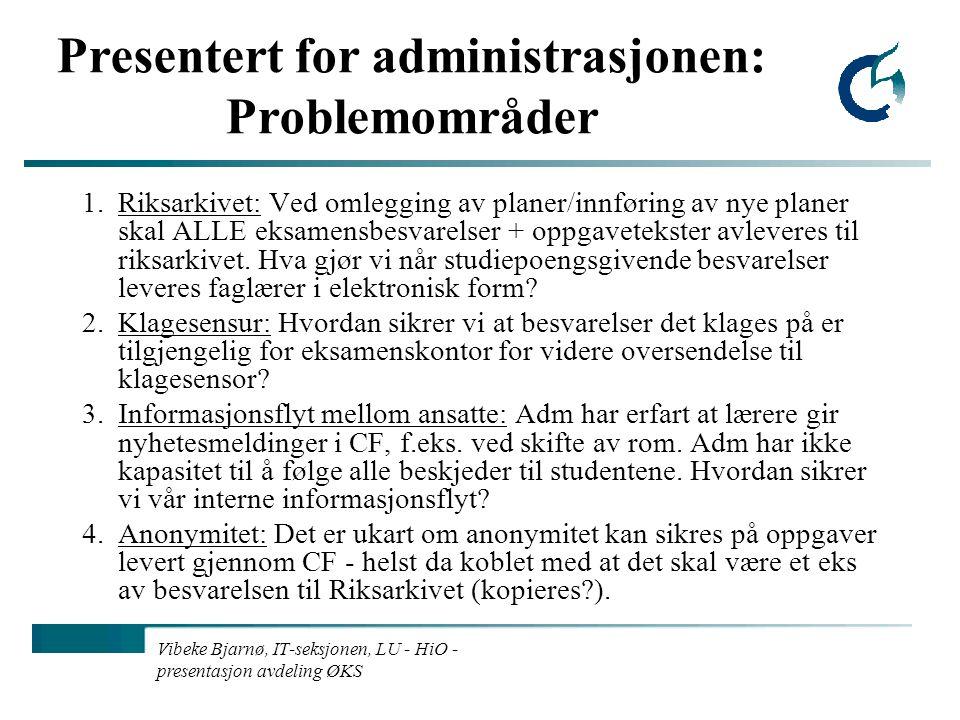 Vibeke Bjarnø, IT-seksjonen, LU - HiO - presentasjon avdeling ØKS Presentert for administrasjonen: Problemområder 1.Riksarkivet: Ved omlegging av planer/innføring av nye planer skal ALLE eksamensbesvarelser + oppgavetekster avleveres til riksarkivet.