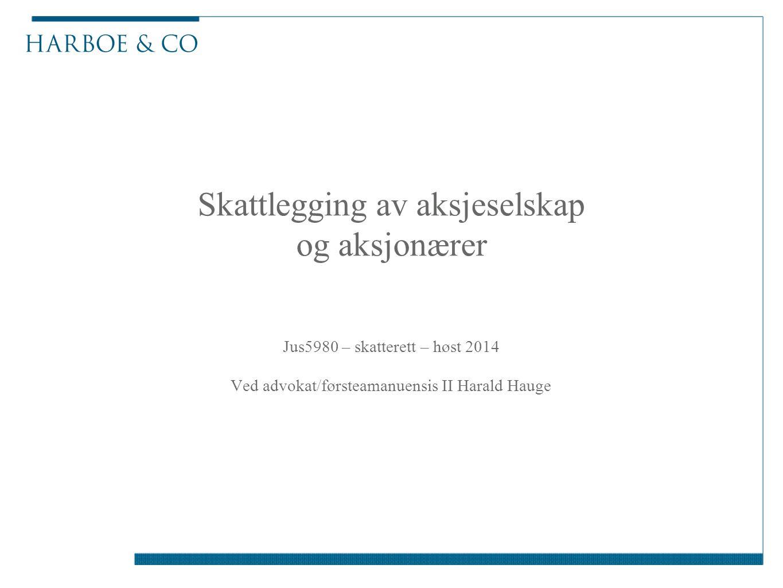 Skattlegging av aksjeselskap og aksjonærer Jus5980 – skatterett – høst 2014 Ved advokat/førsteamanuensis II Harald Hauge