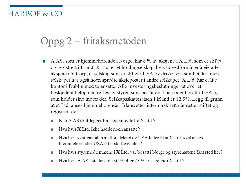 Oppg 2 – fritaksmetoden ■A AS, som er hjemmehørende i Norge, har 8 % av aksjene i X Ltd, som er stiftet og registrert i Irland. X Ltd. er et holdingse