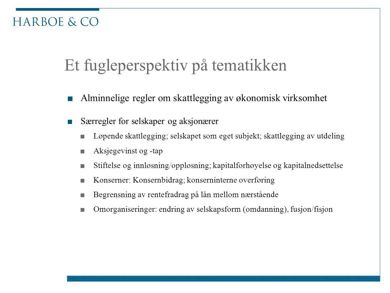 Et fugleperspektiv på tematikken ■Alminnelige regler om skattlegging av økonomisk virksomhet ■Særregler for selskaper og aksjonærer ■Løpende skattlegg