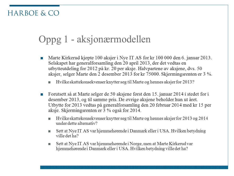 Oppg 1 - aksjonærmodellen ■Marte Kirkerud kjøpte 100 aksjer i Nye IT AS for kr 100 000 den 6. januar 2013. Selskapet har generalforsamling den 20 apri