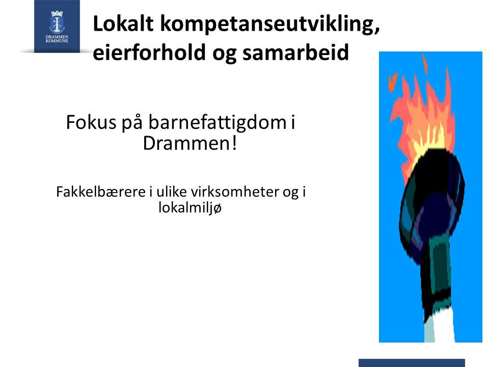 Lokalt kompetanseutvikling, eierforhold og samarbeid Fokus på barnefattigdom i Drammen! Fakkelbærere i ulike virksomheter og i lokalmiljø