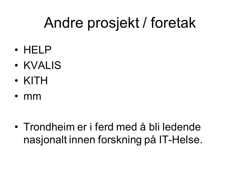 Andre prosjekt / foretak HELP KVALIS KITH mm Trondheim er i ferd med å bli ledende nasjonalt innen forskning på IT-Helse.