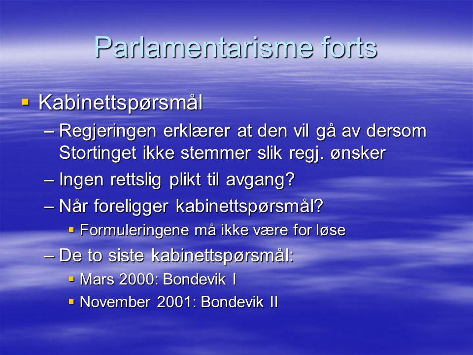 Parlamentarisme forts  Kabinettspørsmål –Regjeringen erklærer at den vil gå av dersom Stortinget ikke stemmer slik regj. ønsker –Ingen rettslig plikt