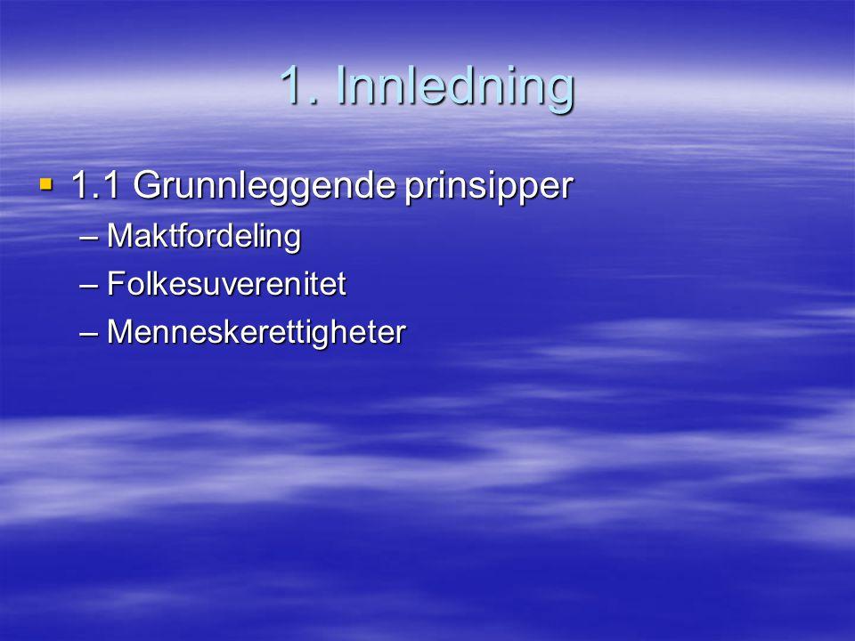 1. Innledning  1.1 Grunnleggende prinsipper –Maktfordeling –Folkesuverenitet –Menneskerettigheter