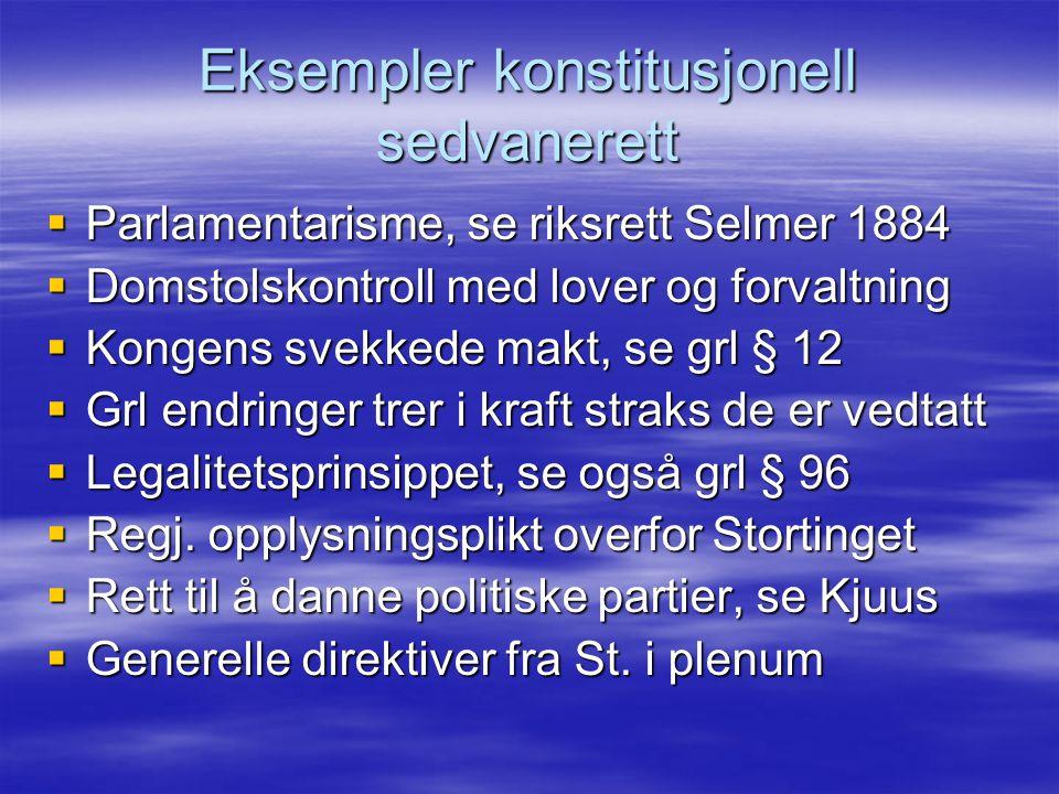Eksempler konstitusjonell sedvanerett  Parlamentarisme, se riksrett Selmer 1884  Domstolskontroll med lover og forvaltning  Kongens svekkede makt,