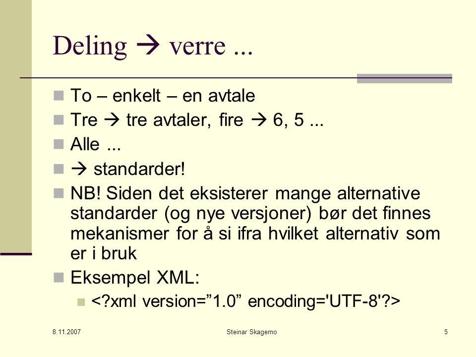 8.11.2007 Steinar Skagemo6 Eksempel: Filer Adressebok – en oppføring per person + navngiving av feltene + tabell (slipper gjentagelse av navnene + XML-syntaks Eksempel  XML-parser Men: Navnekrasj.