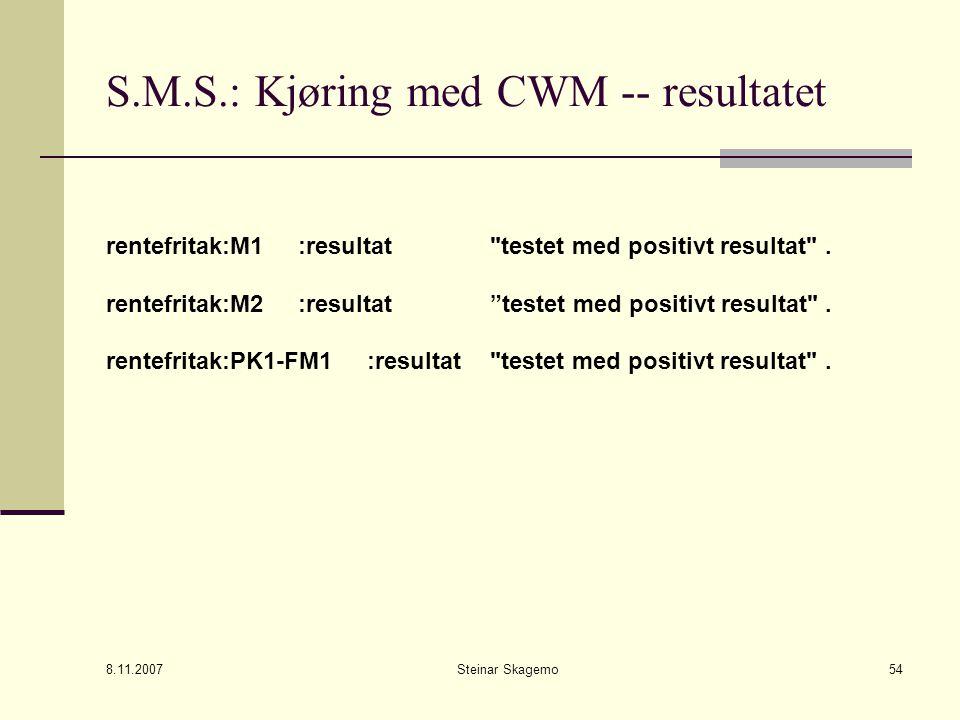 8.11.2007 Steinar Skagemo54 S.M.S.: Kjøring med CWM -- resultatet rentefritak:M1 :resultat testet med positivt resultat .