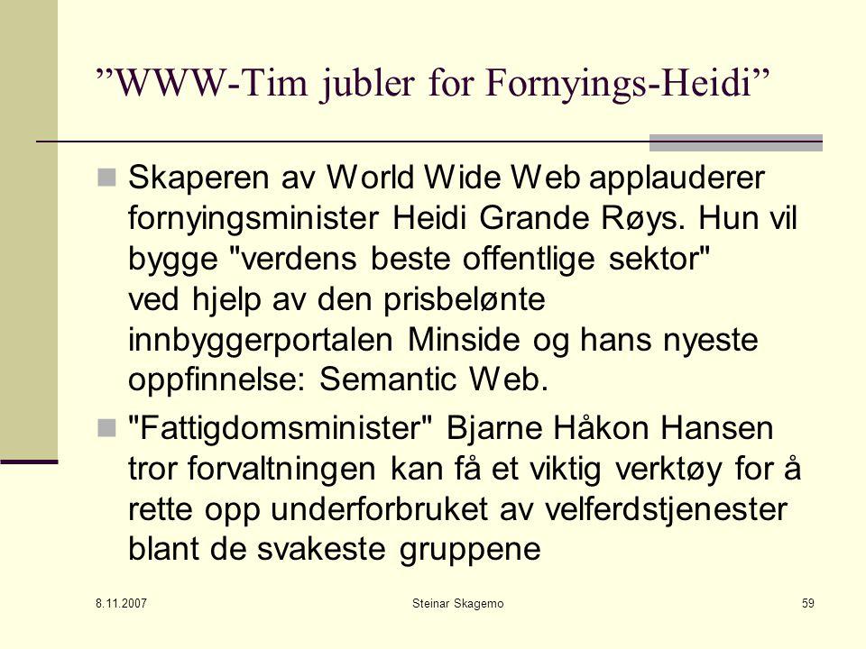 """8.11.2007 Steinar Skagemo59 """"WWW-Tim jubler for Fornyings-Heidi"""" Skaperen av World Wide Web applauderer fornyingsminister Heidi Grande Røys. Hun vil b"""