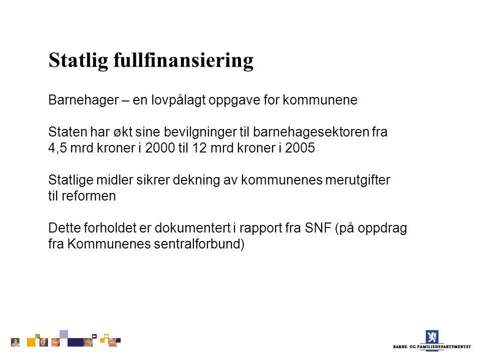 Statlig fullfinansiering Barnehager – en lovpålagt oppgave for kommunene Staten har økt sine bevilgninger til barnehagesektoren fra 4,5 mrd kroner i 2