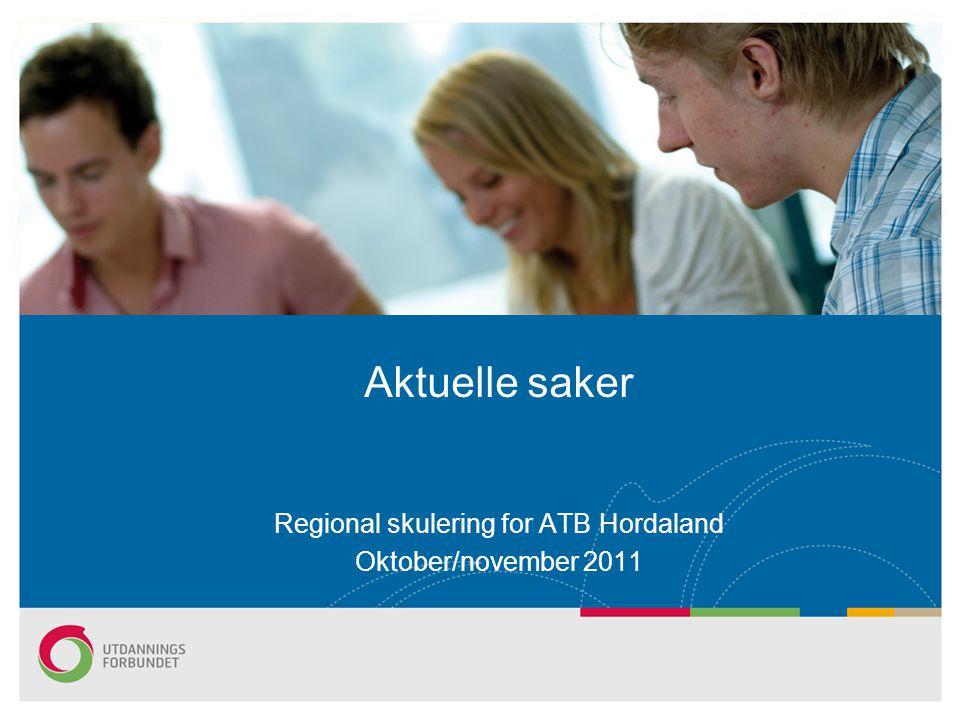 Regional skulering for ATB Hordaland Oktober/november 2011 Aktuelle saker