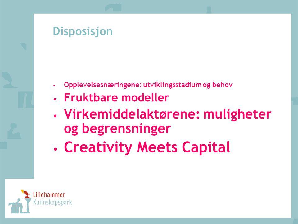 Disposisjon Opplevelsesnæringene: utviklingsstadium og behov Fruktbare modeller Virkemiddelaktørene: muligheter og begrensninger Creativity Meets Capital