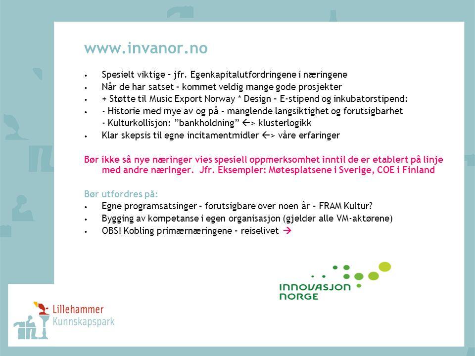 www.invanor.no Spesielt viktige – jfr. Egenkapitalutfordringene i næringene Når de har satset – kommet veldig mange gode prosjekter + Støtte til Music