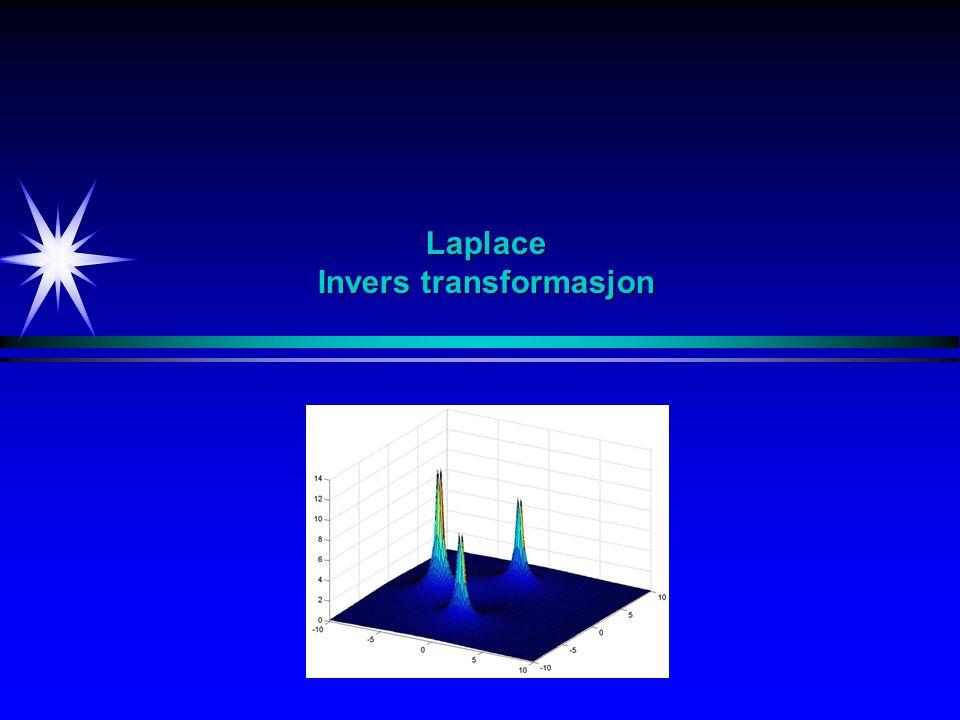 Laplace Invers Laplace transformasjon Laplace transformasjon Invers Laplace transformasjon Ved invers Laplace transformasjon skal integrasjonen foregå langs en rett linje parallell med den imaginære aksen til høyre for alle polene til F(s)
