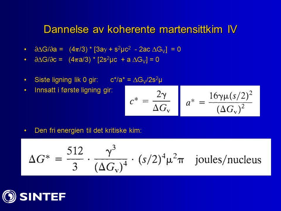Dannelse av koherente martensittkim IV  G/  a = (4  /3) * [3a  + s 2 µc 2 - 2ac  G V ] = 0  G/  c = (4  a/3) * [2s 2 µc + a  G V ] = 0 Sist