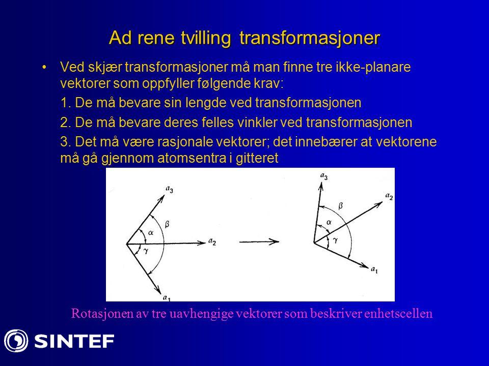 Ad rene tvilling transformasjoner Ved skjær transformasjoner må man finne tre ikke-planare vektorer som oppfyller følgende krav: 1. De må bevare sin l