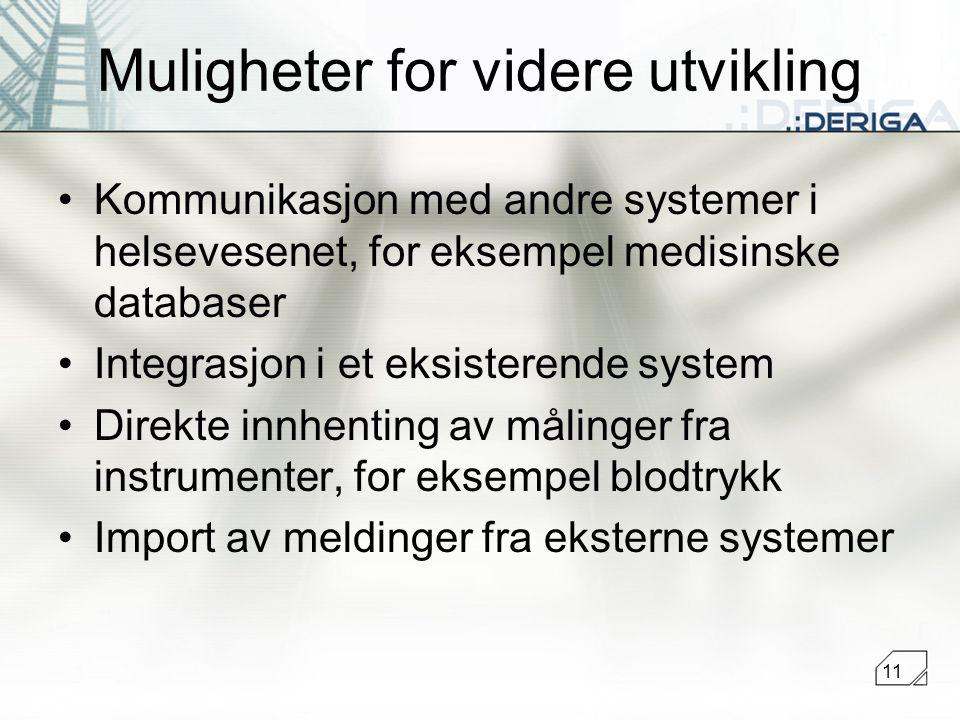 11 Muligheter for videre utvikling Kommunikasjon med andre systemer i helsevesenet, for eksempel medisinske databaser Integrasjon i et eksisterende system Direkte innhenting av målinger fra instrumenter, for eksempel blodtrykk Import av meldinger fra eksterne systemer