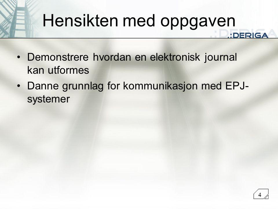 4 Hensikten med oppgaven Demonstrere hvordan en elektronisk journal kan utformes Danne grunnlag for kommunikasjon med EPJ- systemer
