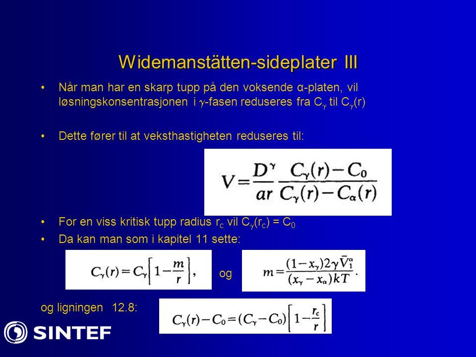 Widemanstätten-sideplater III Når man har en skarp tupp på den voksende α-platen, vil løsningskonsentrasjonen i  -fasen reduseres fra C  til C  (r)