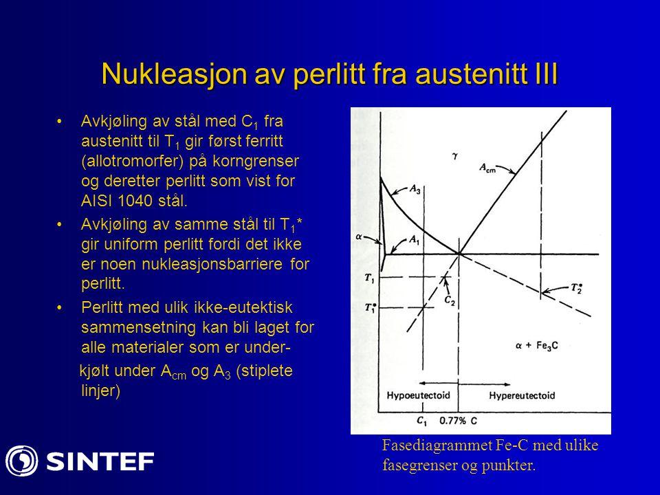 Nukleasjon av perlitt fra austenitt III Avkjøling av stål med C 1 fra austenitt til T 1 gir først ferritt (allotromorfer) på korngrenser og deretter p