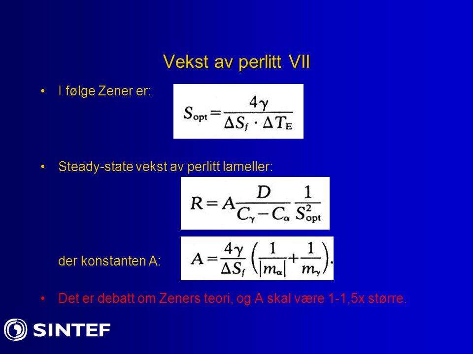 Vekst av perlitt VII I følge Zener er: Steady-state vekst av perlitt lameller: der konstanten A: Det er debatt om Zeners teori, og A skal være 1-1,5x