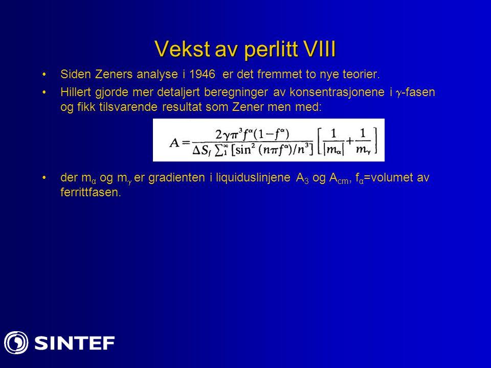 Vekst av perlitt VIII Siden Zeners analyse i 1946 er det fremmet to nye teorier. Hillert gjorde mer detaljert beregninger av konsentrasjonene i  -fas