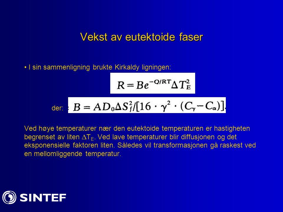 Vekst av eutektoide faser I sin sammenligning brukte Kirkaldy ligningen: der: Ved høye temperaturer nær den eutektoide temperaturen er hastigheten beg