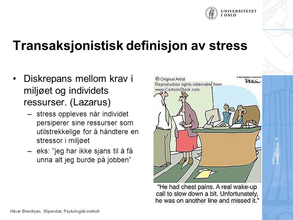 Håvar Brendryen, Stipendiat, Psykologisk institutt Transaksjonistisk definisjon av stress Diskrepans mellom krav i miljøet og individets ressurser. (L