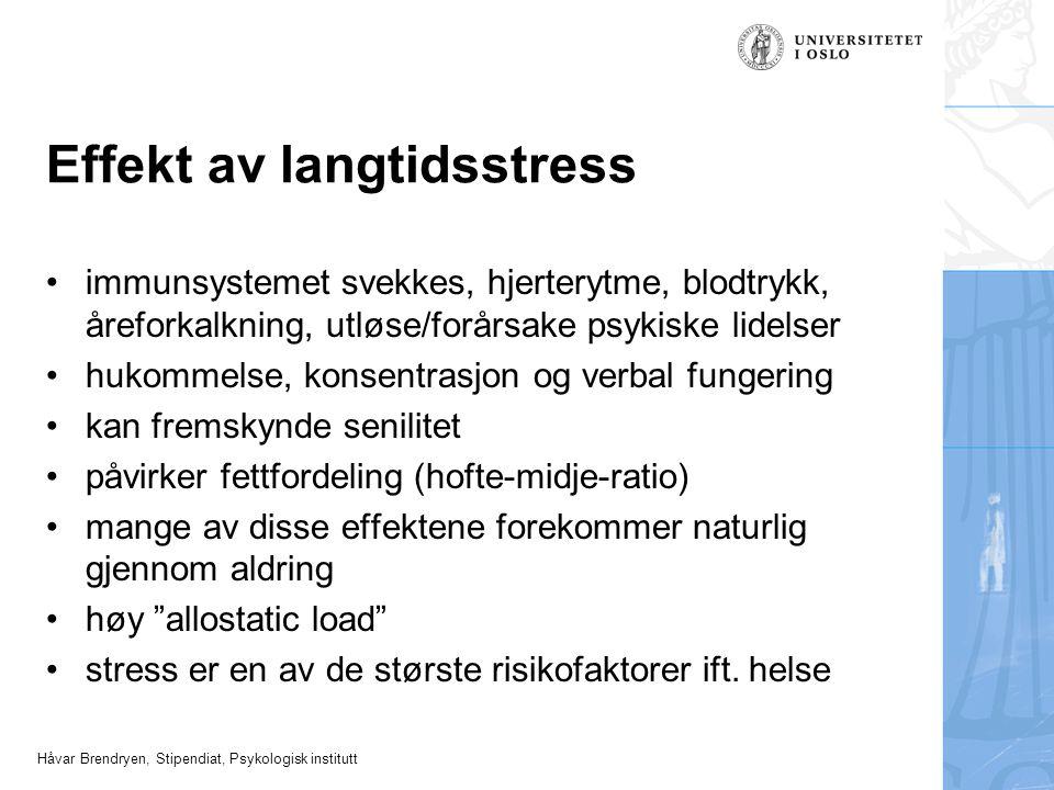 Håvar Brendryen, Stipendiat, Psykologisk institutt Effekt av langtidsstress immunsystemet svekkes, hjerterytme, blodtrykk, åreforkalkning, utløse/forå