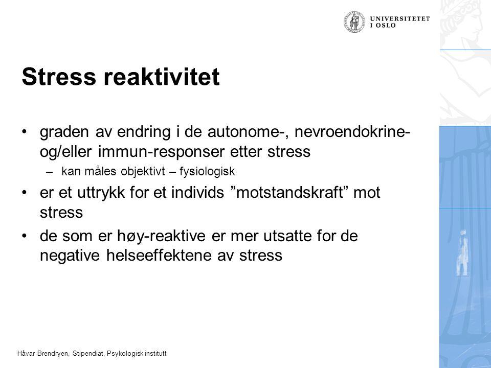 Håvar Brendryen, Stipendiat, Psykologisk institutt Stress reaktivitet graden av endring i de autonome-, nevroendokrine- og/eller immun-responser etter