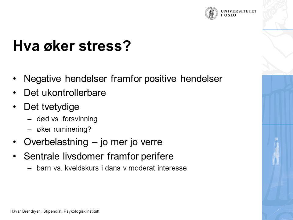 Håvar Brendryen, Stipendiat, Psykologisk institutt Hva øker stress? Negative hendelser framfor positive hendelser Det ukontrollerbare Det tvetydige –d
