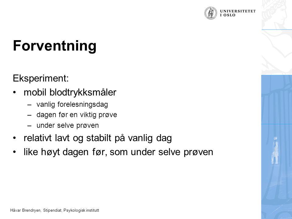 Håvar Brendryen, Stipendiat, Psykologisk institutt Forventning Eksperiment: mobil blodtrykksmåler –vanlig forelesningsdag –dagen før en viktig prøve –