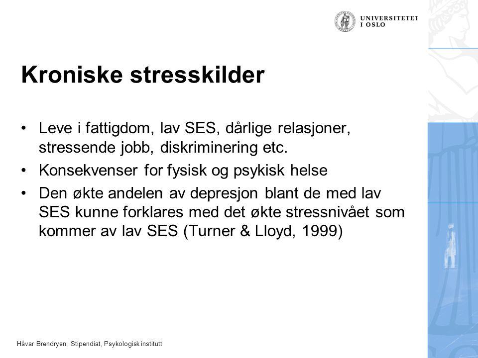 Håvar Brendryen, Stipendiat, Psykologisk institutt Kroniske stresskilder Leve i fattigdom, lav SES, dårlige relasjoner, stressende jobb, diskriminerin