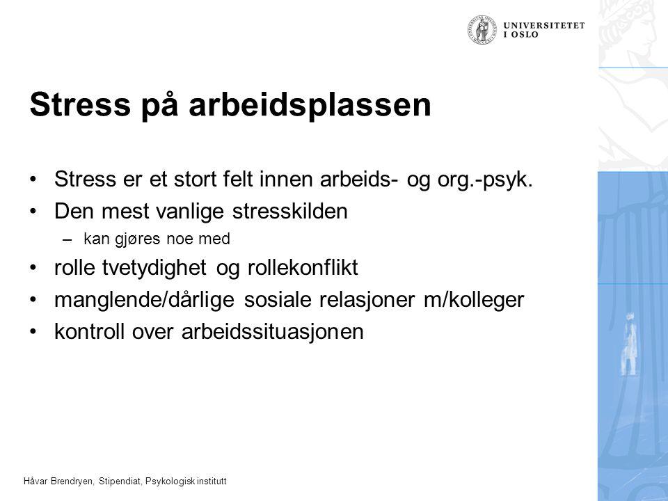 Håvar Brendryen, Stipendiat, Psykologisk institutt Stress på arbeidsplassen Stress er et stort felt innen arbeids- og org.-psyk. Den mest vanlige stre