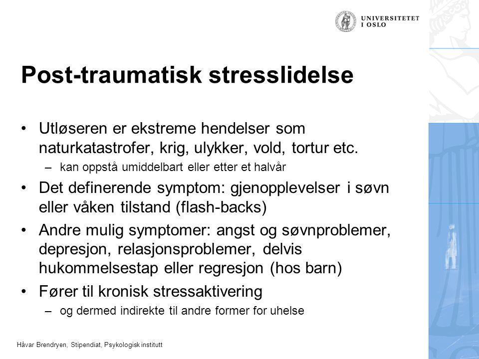 Håvar Brendryen, Stipendiat, Psykologisk institutt Post-traumatisk stresslidelse Utløseren er ekstreme hendelser som naturkatastrofer, krig, ulykker,