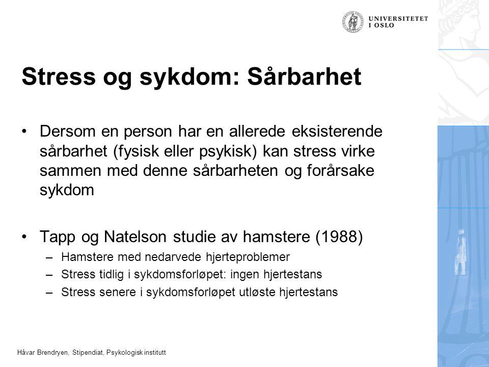 Håvar Brendryen, Stipendiat, Psykologisk institutt Stress og sykdom: Sårbarhet Dersom en person har en allerede eksisterende sårbarhet (fysisk eller p